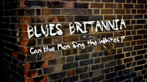Blues Britannia: Can Blue Men Sing the Whites