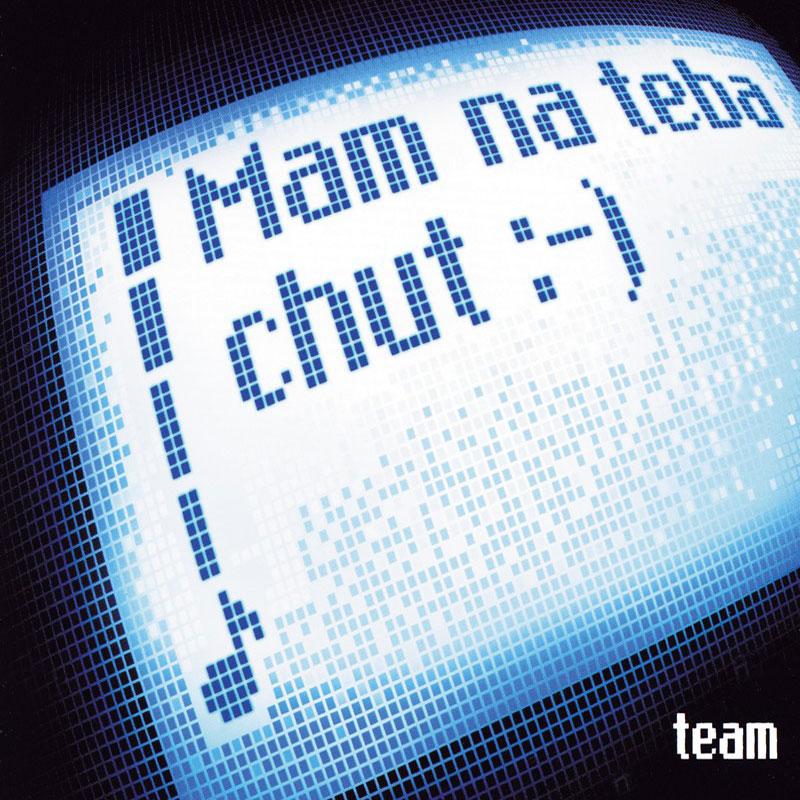 Team - Mám na tebe chuť (2002)